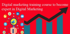 Digital marketing training course to become expert in Digital Marketing