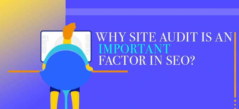 Why Site audit is an important factor in SEO?