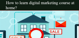 How to learn digital marketing course at home?
