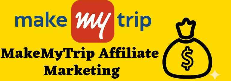 MakeMyTrip Affiliate Marketing