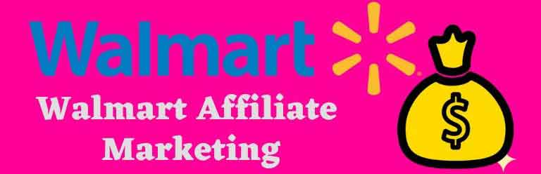 Walmart Affiliate Marketing