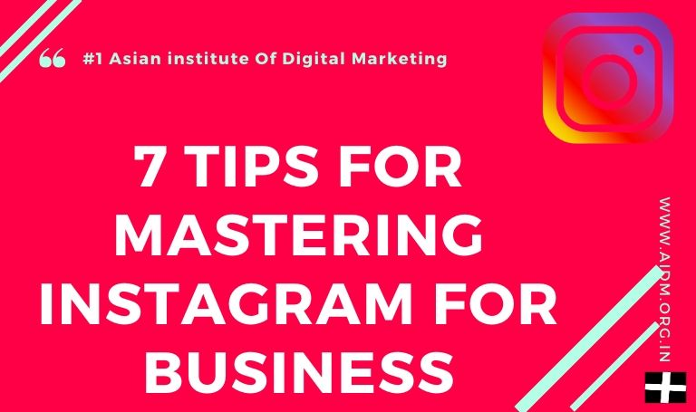 7 tips for mastering Instagram Marketing for business