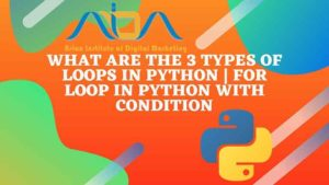 What are the 3 types of loops in Python | for loop in python with condition