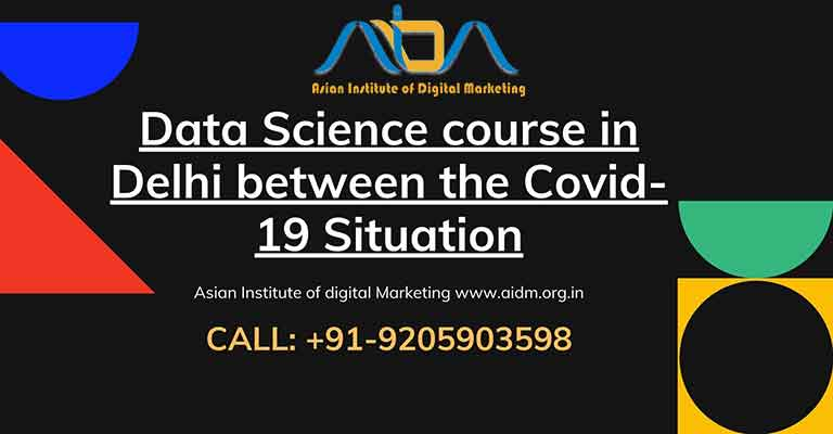 Data Science course in Delhi between the Covid-19 Situation