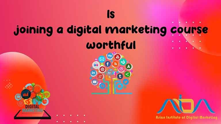 Is joining a digital marketing course worthful?