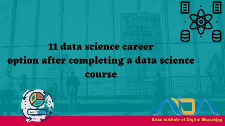 11 data science career option after completing a data science course