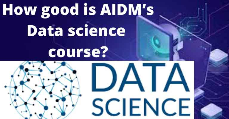 How good is AIDM's Data science course?