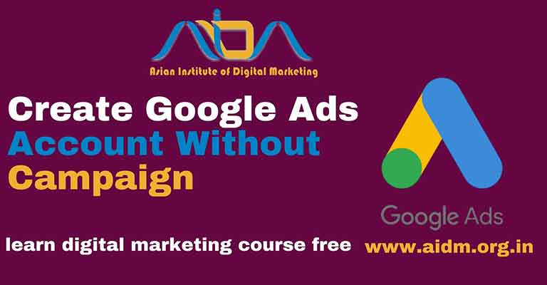 Create Google Ads Account Without Campaign