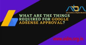 What are the things required for google AdSense approval?