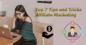 Top 7 Tips and Tricks Affiliate Marketing