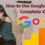 How to Use Google Analytics – A Complete Guide