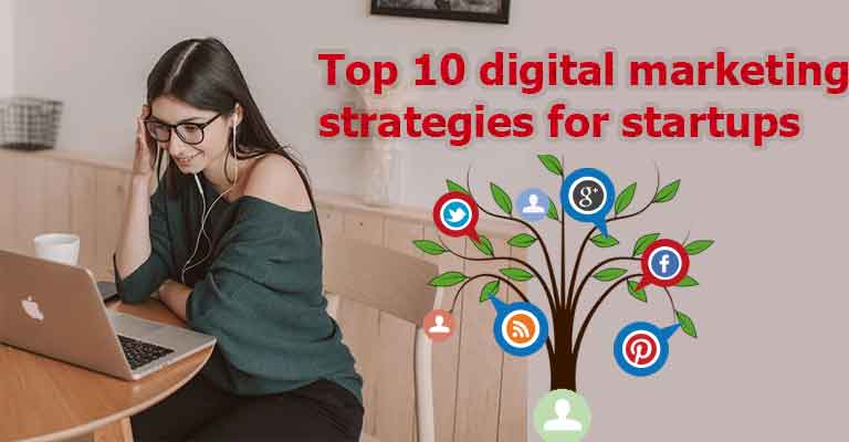 Top 10 digital marketing strategies for startups